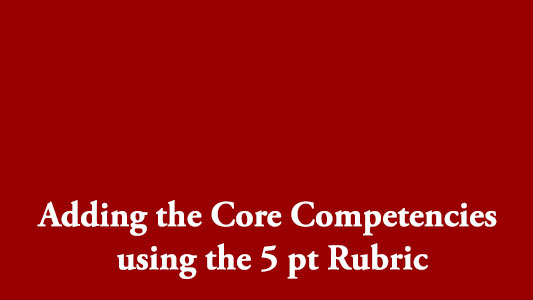 Adding the Core Competencies using the 5 pt Rubric